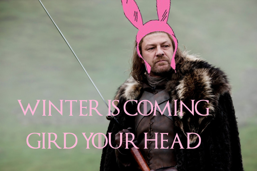 Winter is Coming • Gird Your Head